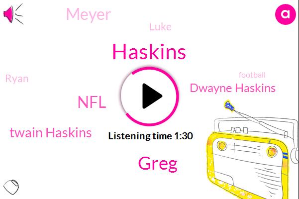 Haskins,Greg,NFL,Twain Haskins,Dwayne Haskins,Meyer,Luke,Ryan,Football,Eight Years