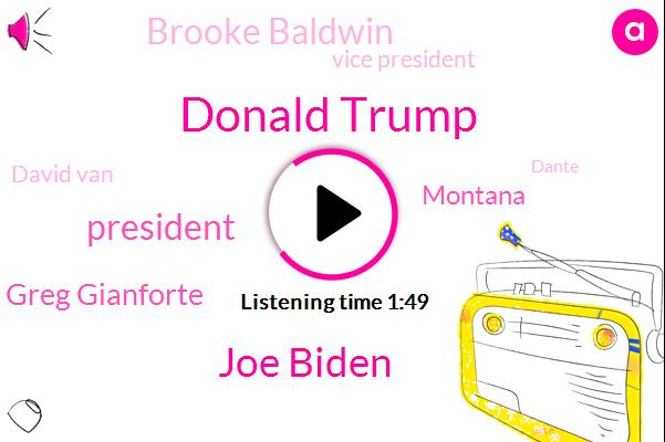 Donald Trump,Joe Biden,President Trump,Greg Gianforte,Montana,Brooke Baldwin,Vice President,David Van,Dante,CNN,Assault,Ben Jacobs,Reporter,Representative