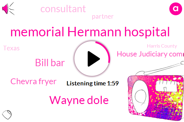 Memorial Hermann Hospital,Wayne Dole,Bill Bar,Chevra Fryer,House Judiciary Committee,Consultant,Partner,Texas,Harris County,Filo,Houston,Senate,Congress,Attorney,Twenty Eight Hundred Dollars,Twenty Six Year,Eighteen Month