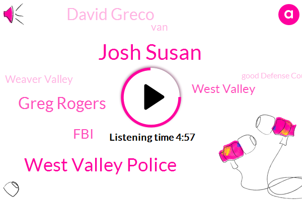 Josh Susan,West Valley Police,Greg Rogers,FBI,West Valley,David Greco,VAN,Weaver Valley,Good Defense Council Council,Roxanne Vaenuhu