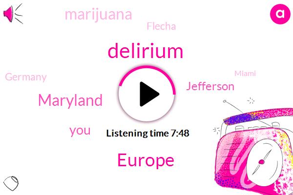 Delirium,Europe,Maryland,Jefferson,Marijuana,Flecha,Germany,Miami,Canada,Fifty Years,One Hundred Fifty Years