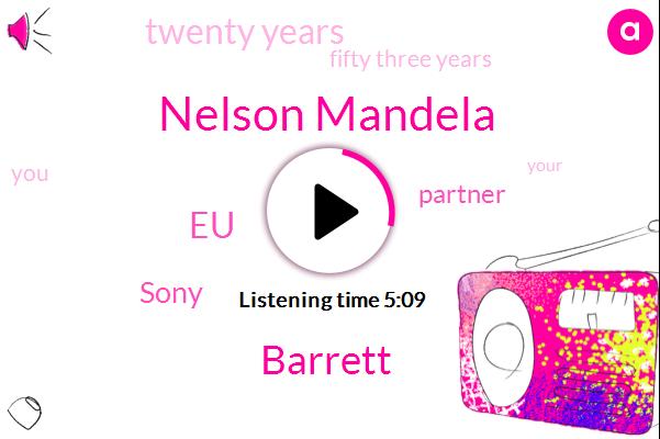 Nelson Mandela,Barrett,EU,Sony,Partner,Twenty Years,Fifty Three Years