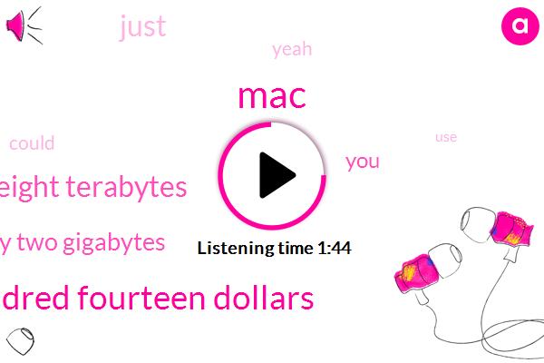 MAC,Two Hundred Fourteen Dollars,Eight Eight Terabytes,Thirty Two Gigabytes