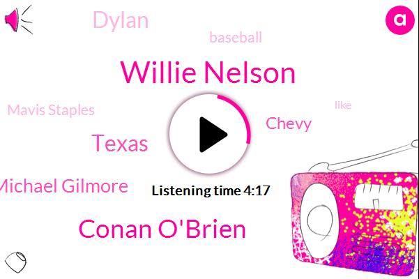 Willie Nelson,Conan O'brien,Texas,Michael Gilmore,Chevy,Dylan,Baseball,Mavis Staples,TIM,Philadelphia