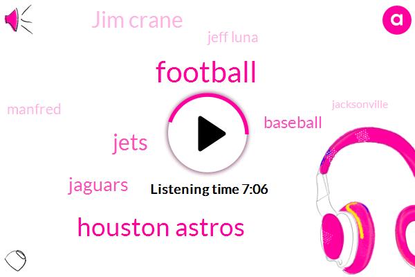 Football,Houston Astros,Jets,Jaguars,Baseball,Jim Crane,Jeff Luna,Manfred,Jacksonville,Cleveland Browns,NFL,Trevor Lawrence,Patriots,Jefflin,Adam Gates,IBM