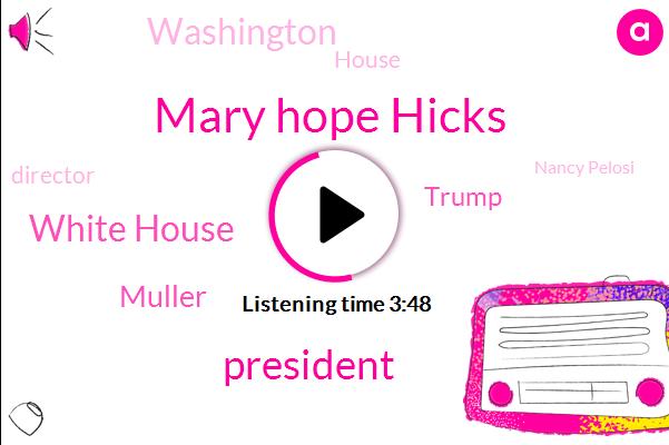Mary Hope Hicks,President Trump,White House,Muller,Donald Trump,Washington,House,Director,Nancy Pelosi,Hicks,Daniels,Steve Kalisa,Senior Adviser,Official,Executive