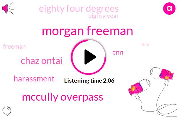 Morgan Freeman,Mccully Overpass,Chaz Ontai,Harassment,CNN,Eighty Four Degrees,Eighty Year