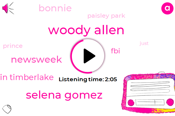 Woody Allen,Selena Gomez,Newsweek,Justin Timberlake,FBI,Bonnie,Paisley Park,Prince