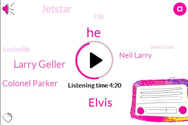 Elvis,Larry Geller,Colonel Parker,Neil Larry,Jetstar,FBI,Louisville,Saint Louis,Frederick,Frazee,Tennessee,Nine Hundred Thousand Dollars,Three Seven Days,Two Months