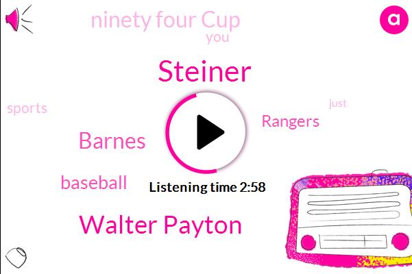 Steiner,Walter Payton,Barnes,Baseball,Rangers,Ninety Four Cup