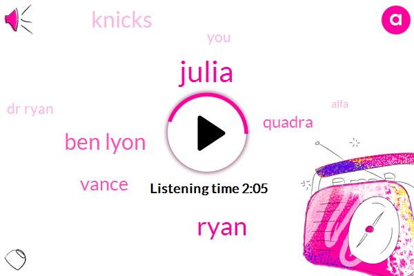 Julia,Ryan,Ben Lyon,Vance,Quadra,Knicks,Dr Ryan,Alfa