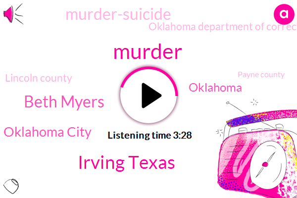 Murder,Irving Texas,Beth Myers,Oklahoma City,Oklahoma,Murder-Suicide,Oklahoma Department Of Corrections,Lincoln County,Payne County,Voyles,Newsradio,Tulsa,Dick Conner Correctional Center,Cherokee County,Arson,Vacaville,Robert,Classen,Jessica Mcbride,Jackie