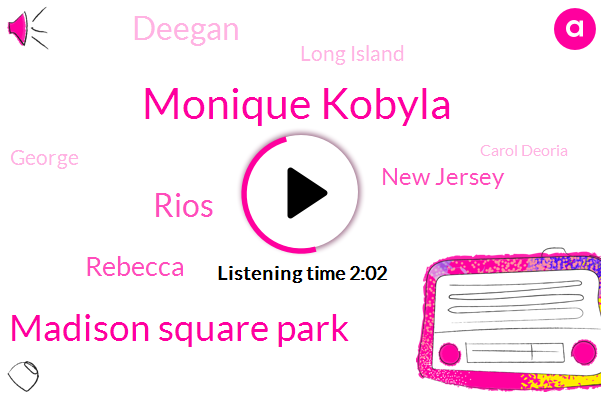 Monique Kobyla,Madison Square Park,Rios,Rebecca,New Jersey,Deegan,Long Island,George,Carol Deoria,Bronx,Fifteen Minute,Twenty Fifth