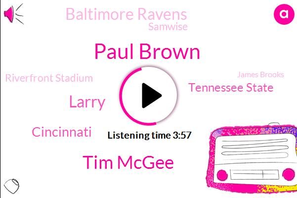Paul Brown,Tim Mcgee,Larry,Cincinnati,Tennessee State,Baltimore Ravens,Samwise,Riverfront Stadium,James Brooks,Marty Williams,Josh,Dayton Daily News,GUY,Broome,Bangles,Steve,Espn.,Levi,Chick Ludwig,Jim Briggs