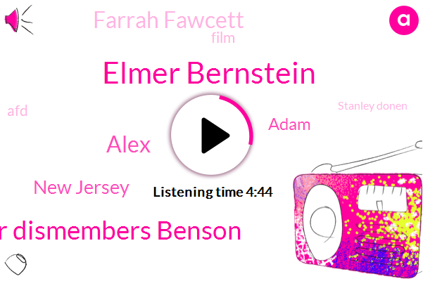 Elmer Bernstein,Hector Dismembers Benson,Alex,New Jersey,Adam,Farrah Fawcett,AFD,Stanley Donen,Murder