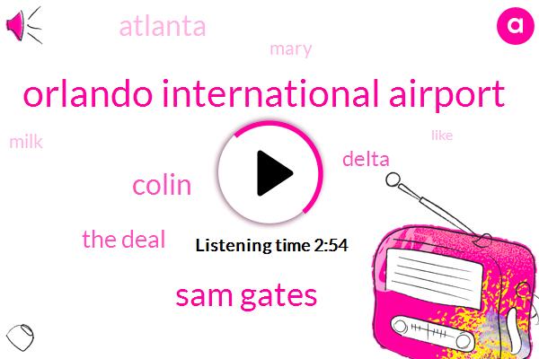 Orlando International Airport,Sam Gates,Colin,The Deal,Delta,Atlanta,Mary,Milk
