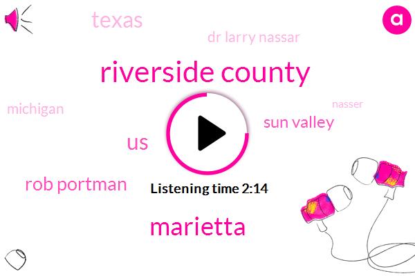 Riverside County,Marietta,United States,Rob Portman,Sun Valley,Texas,Dr Larry Nassar,Michigan,Nasser,Senate,Senator,LA,Honda,Ninety Two Percent,Eight Years,Ten Percent