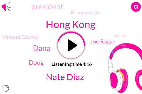 Hong Kong,Nate Diaz,Dana,Doug,Joe Rogan,President Trump,Brennan Cia,Ventura County,Connor,Brian Calvert,Regan,David,MIA,Cannella,Christly,Kate Dot,Ventura,Krista,Leah,Five Hundred Dollars
