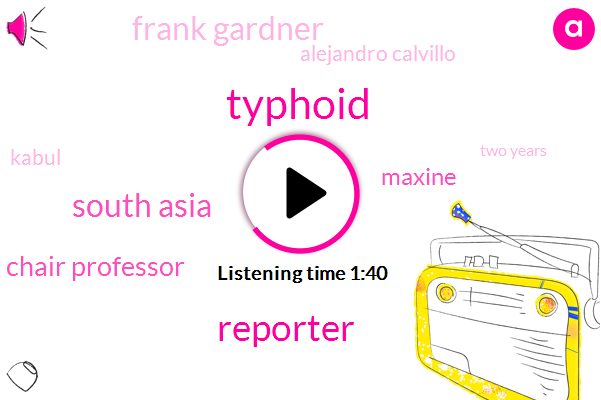 Typhoid,Reporter,South Asia,Chair Professor,Maxine,Frank Gardner,Alejandro Calvillo,Kabul,Two Years,Fiveday