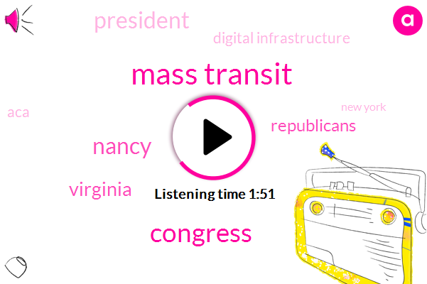 Mass Transit,Congress,Nancy,Virginia,President Trump,Republicans,Digital Infrastructure,ACA,New York