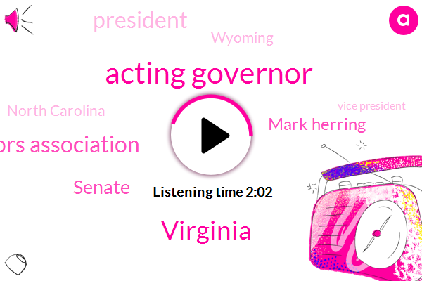 Acting Governor,National Lieutenant Governors Association,Virginia,Senate,Mark Herring,President Trump,Wyoming,North Carolina,Vice President,Kirk Cox,United States,Justin Fairfax,West Virginia,South Dakota,Commissioner,Maine,Attorney