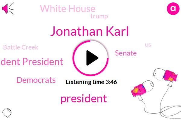 Jonathan Karl,President Trump,President President,Democrats,Senate,White House,Battle Creek,Donald Trump,United States,Bill Clinton,Chief White House Correspondent,ABC,Michigan,Nancy Pelosi,Democrat Party,Al Gore,Senator,Iran