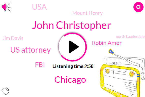 John Christopher,Chicago,Us Attorney,FBI,Robin Amer,USA,Mount Henry,Jim Davis,North Lauderdale,EPA,Six Years