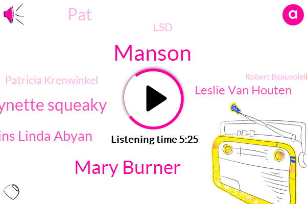 Manson,Mary Burner,Lynette Squeaky,Susan Atkins Linda Abyan,Leslie Van Houten,PAT,LSD,Patricia Krenwinkel,Robert Beausoleil,Charles Tex
