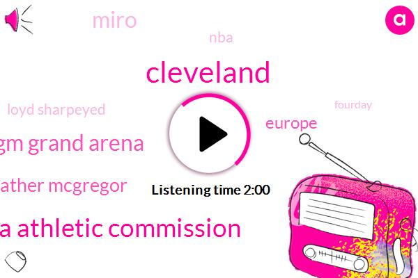Cleveland,Nevada Athletic Commission,Mgm Grand Arena,Mayweather Mcgregor,Europe,Miro,NBA,Loyd Sharpeyed,Fourday,One Day