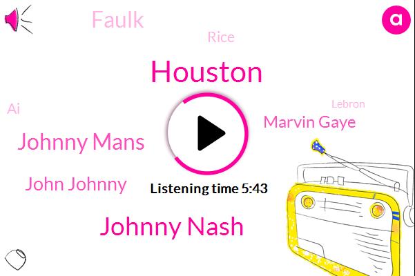 Houston,Johnny Nash,Johnny Mans,John Johnny,Marvin Gaye,Faulk,Rice,AI,Lebron,Jason,Sonoran,Dole,Jamaica,Gary Rich,Rush,Alan,Football,TED,Texas South Park,BOB