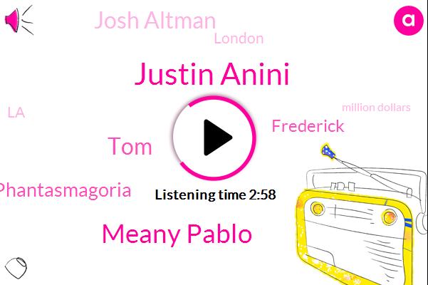 Justin Anini,Meany Pablo,TOM,Phantasmagoria,Frederick,Josh Altman,London,LA,Million Dollars,Million Dollar
