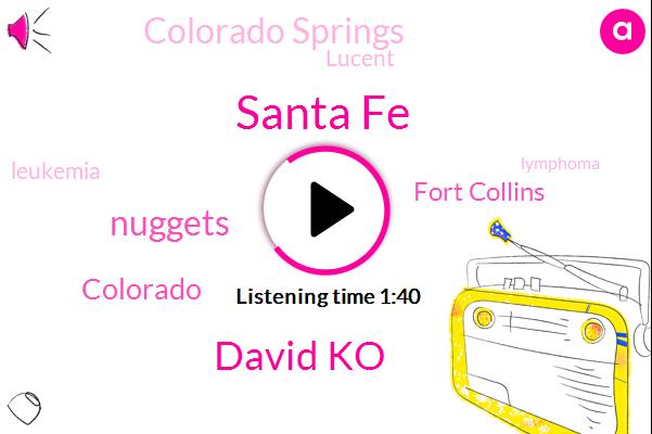 Santa Fe,David Ko,Nuggets,Colorado,Fort Collins,Colorado Springs,Lucent,Leukemia,Lymphoma,CBS,Thousand Dollars,Five Thousand Dollars