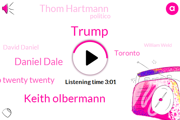 Donald Trump,Keith Olbermann,Daniel Dale,Trump Twenty Twenty,Toronto,Thom Hartmann,Politico,David Daniel,William Weld,Twitter,Tehran,Pentagon,Betty Crocker,Nesia,DEM,Pompeo,Saudi Arabia,Iran,Cairo