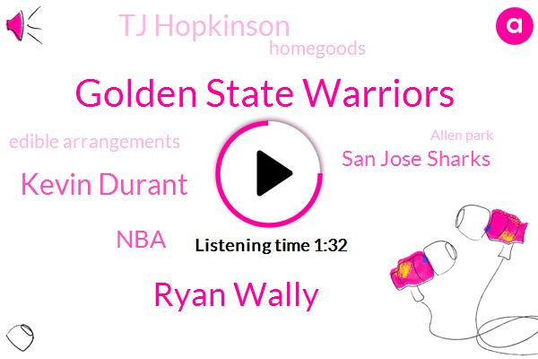 Golden State Warriors,Ryan Wally,Kevin Durant,NBA,San Jose Sharks,Tj Hopkinson,Homegoods,Edible Arrangements,Allen Park,Anthony Pittman,Houston,Gilani,Three Day
