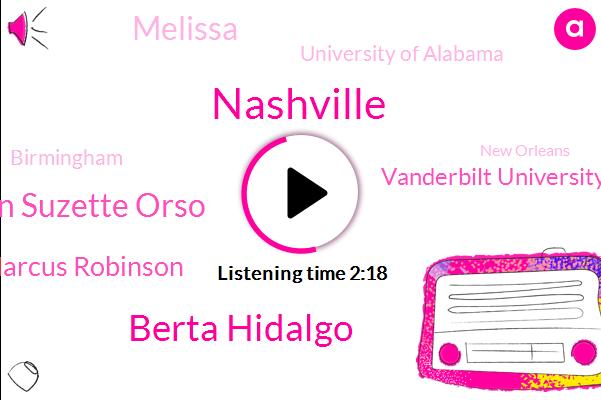 Nashville,Berta Hidalgo,Alan Jackson Suzette Orso,Marcus Robinson,Vanderbilt University,Melissa,University Of Alabama,Birmingham,New Orleans