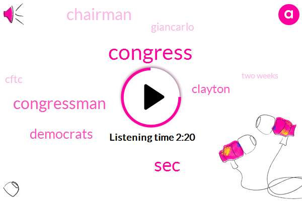 Congress,SEC,Congressman,Democrats,Clayton,Chairman,Giancarlo,Cftc,Two Weeks
