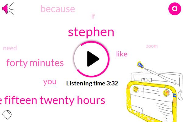 Stephen,Twelve Fifteen Twenty Hours,Forty Minutes