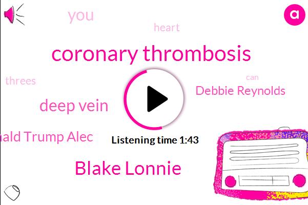 Coronary Thrombosis,Blake Lonnie,Deep Vein,Donald Trump Alec,Debbie Reynolds