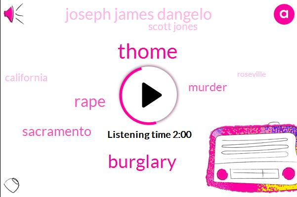 Thome,Burglary,Rape,Murder,Joseph James Dangelo,Sacramento,Scott Jones,California,Roseville,Twenty Seven Years,Forty Four Years,Seventy Two Year,Thirteen Years,Three Decades,Two Months