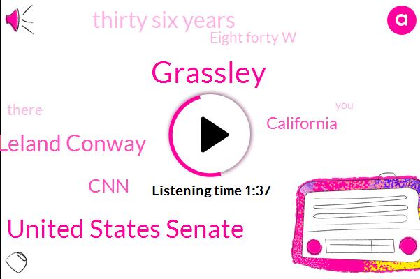 Grassley,United States Senate,Leland Conway,CNN,California,Thirty Six Years,Eight Forty W
