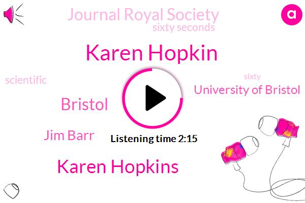 Karen Hopkin,Karen Hopkins,Bristol,Jim Barr,University Of Bristol,Journal Royal Society,Sixty Seconds