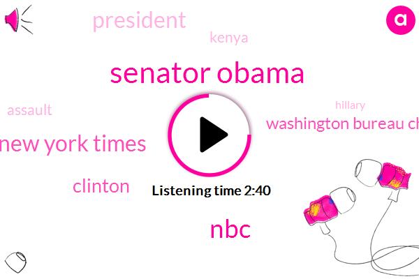 Senator Obama,NBC,New York Times,Clinton,Washington Bureau Chief,Kenya,Assault,President Trump,Hillary,Washington,James Asher,Sidney Blumenthal,Sixty Minutes
