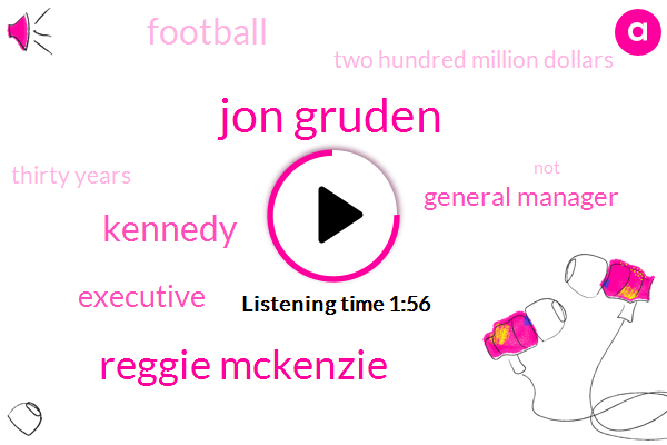 Jon Gruden,Reggie Mckenzie,Kennedy,Executive,General Manager,Football,Two Hundred Million Dollars,Thirty Years