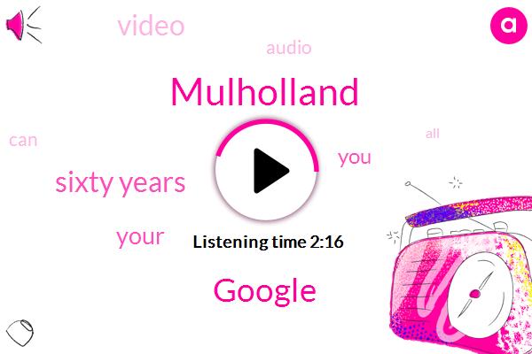 Mulholland,Google,Sixty Years