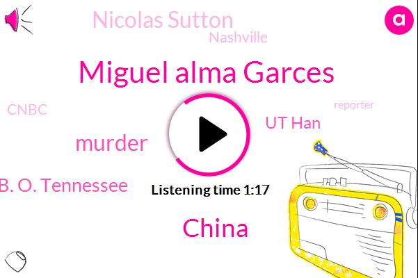 Miguel Alma Garces,China,Murder,W. D. B. O. Tennessee,Ut Han,Nicolas Sutton,Nashville,Cnbc,Reporter,Jimmy Freeman,Tennessee,Disney