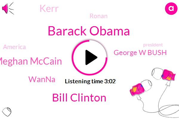 Barack Obama,Bill Clinton,Meghan Mccain,Wanna,George W Bush,Kerr,Ronan,America,President Trump