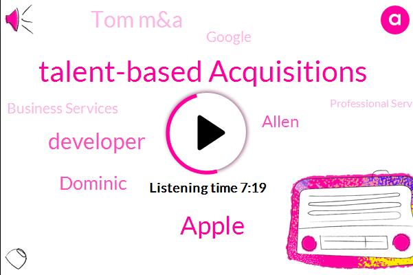 Talent-Based Acquisitions,Apple,Developer,Dominic,Allen,Tom M&A,Google,Business Services,Professional Services