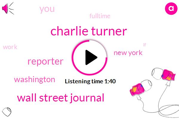 Charlie Turner,Wall Street Journal,Reporter,Washington,New York