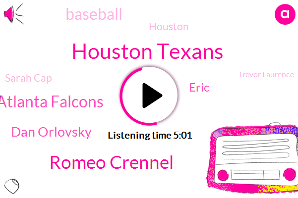 Houston Texans,Romeo Crennel,Atlanta Falcons,Dan Orlovsky,Eric,Baseball,Houston,Sarah Cap,Trevor Laurence,Romeo Cornell,Dan Quinn,Jets,Richard Lewis,Major League Baseball,TIM,Watson,Cincinnati,Oklahoma,United States,Jacksonville