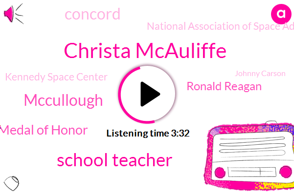 Christa Mcauliffe,School Teacher,Mccullough,Congressional Space Medal Of Honor,Ronald Reagan,Concord,National Association Of Space Administration,Kennedy Space Center,Johnny Carson,President Reagan,Nasa,Schreiner,Massachusetts,Chris,Cape Canaveral Florida,O. Rings